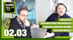 Games TV 24 Daily - Der Video-Newsüberblick - mit SteamVR, Resident Evil Revelations 2, Batman Arkham Knight
